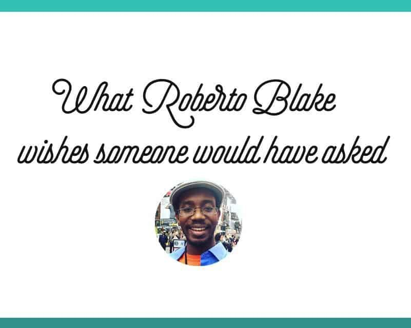 What Roberto Blake Wishes Someone Would Have Asked