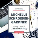 An Interview with Michelle Schroeder-Gardner [Making Sense of Affiliate Marketing]