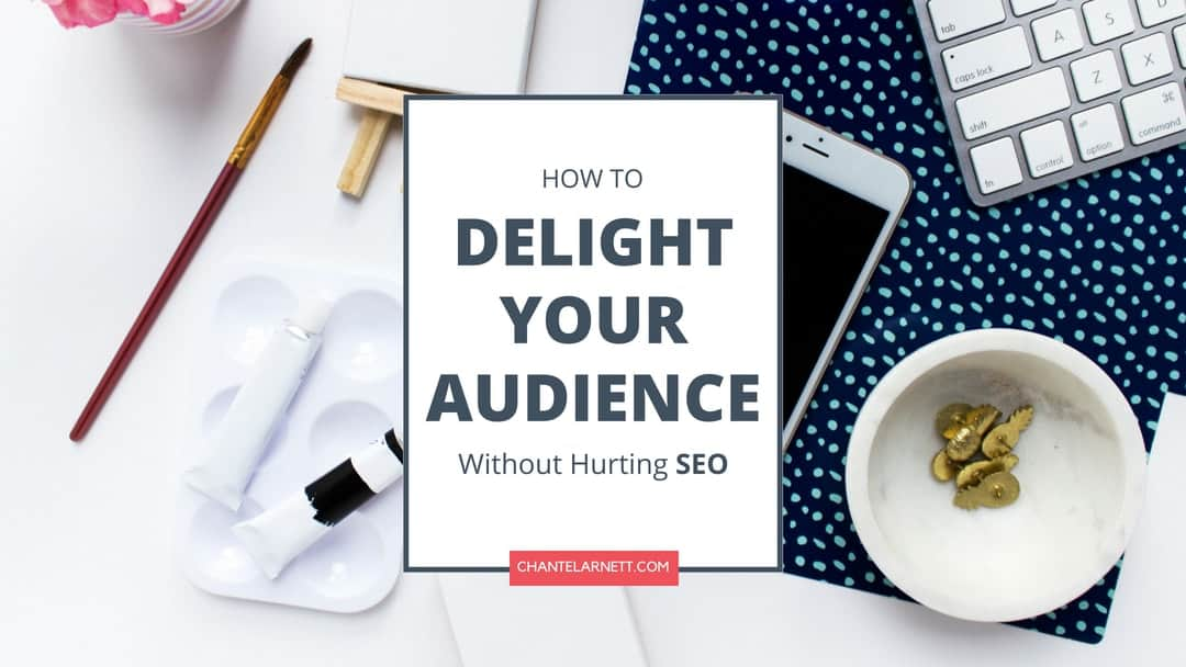 How to Delight Your Audience – Without Hurting SEO