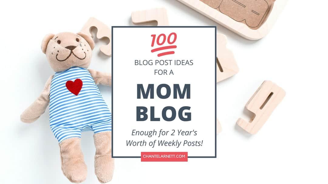 100 Mom Blog Post Ideas To Inspire You • Chantel Arnett