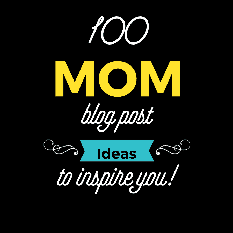100 Mom Blog Post Ideas To Inspire You