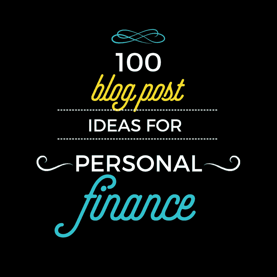 100 Personal Finance Blog Ideas