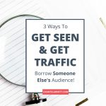 Get Seen, Get Traffic: Three Ways to Borrow Someone Else's Audience