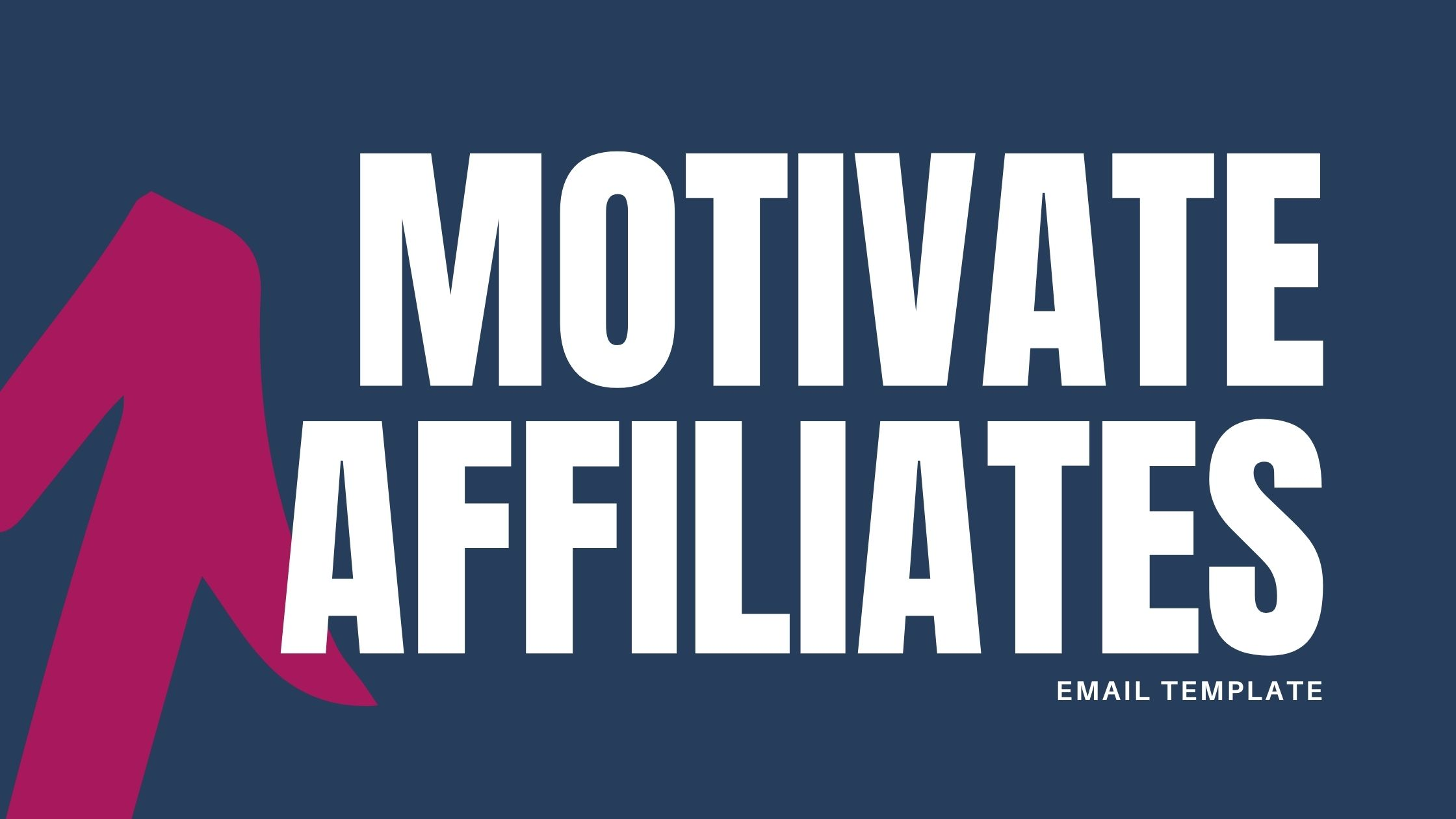 MOTIVATE AFFILIATES EMAIL TEMPLATE