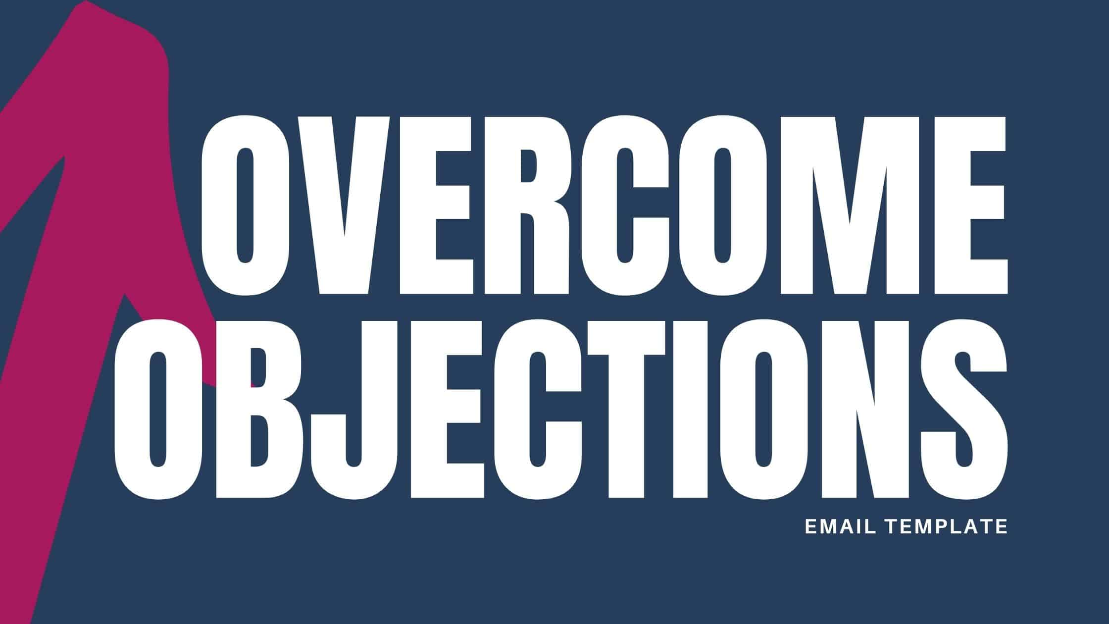 OVERCOME OBJECTIONS EMAIL TEMPLATE