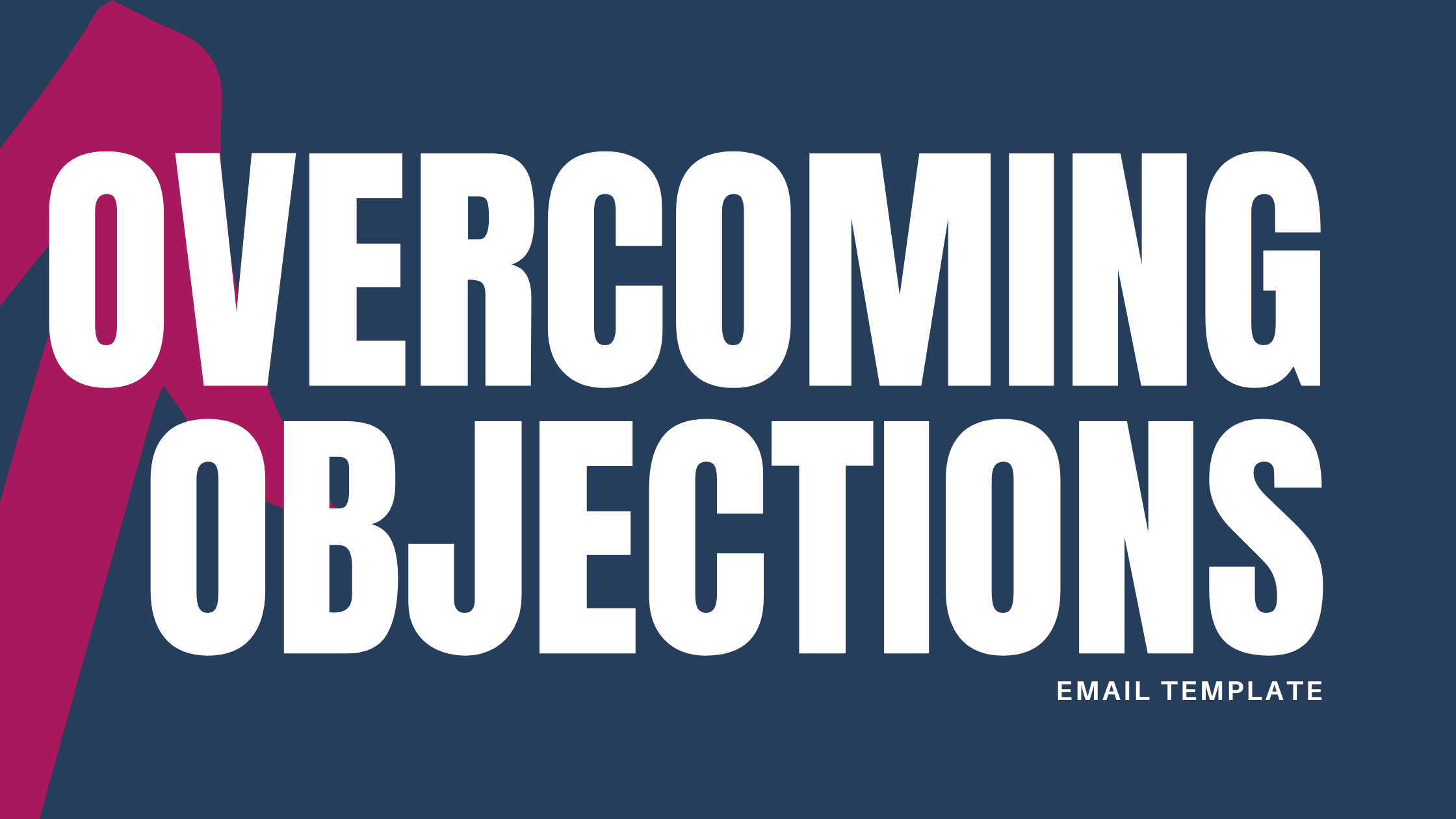 OVERCOMING OBJECTIONS EMAIL TEMPLATE